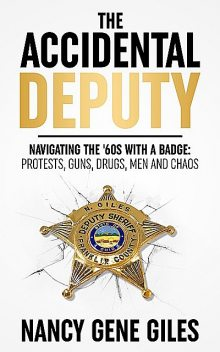 The Accidental Deputy: Navigating the '60s with a Badge, Nancy Gene Giles