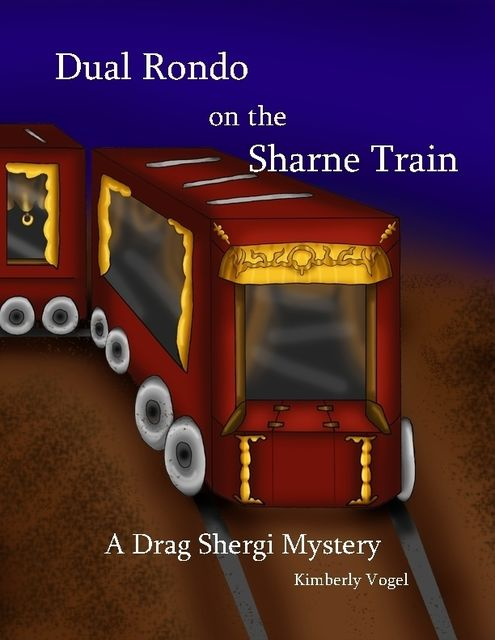 Dual Rondo on the Sharne Train: A Drag Shergi Mystery, Kimberly Vogel