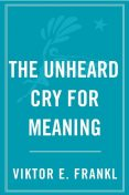 The Unheard Cry for Meaning: Psychotherapy and Humanism, Viktor Frankl