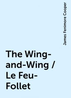 The Wing-and-Wing / Le Feu-Follet, James Fenimore Cooper