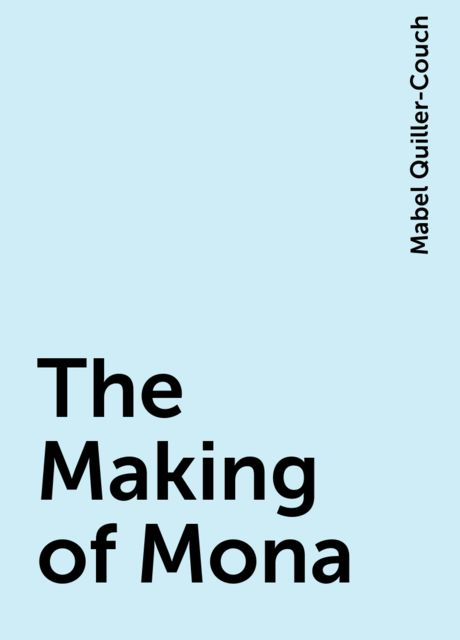 The Making of Mona, Mabel Quiller-Couch