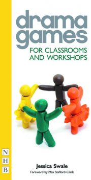 Drama Games for Classrooms and Workshops, Jessica Swale