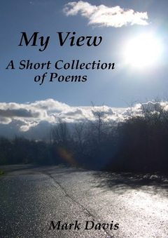 My View: A Short Collection of Poems, Mark Davis