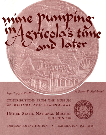 Mine Pumping in Agricola's Time and Later, Robert P.Multhauf