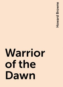 Warrior of the Dawn, Howard Browne