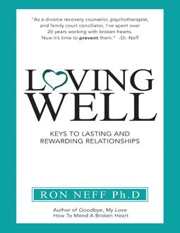 Loving Well: Keys to Lasting and Rewarding Relationships, Ph.D., Ron Neff