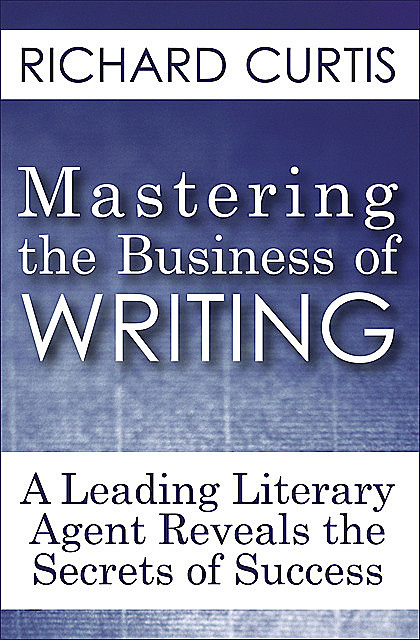 Mastering the Business of Writing, Richard Curtis
