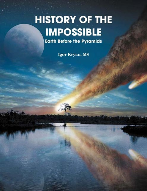 History of the Impossible: Earth Before the Pyramids, M.S, Igor Kryan