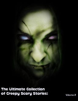 The Ultimate Collection of Creepy Scary Stories: Volume 2, Sean Mosley