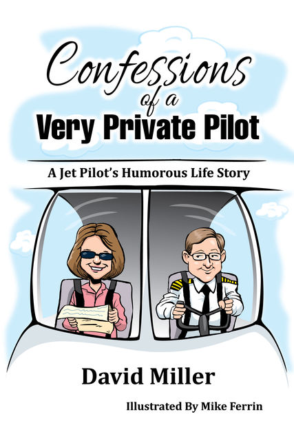 Confessions of a Very Private Pilot (Ebook – epub Edition), David Miller
