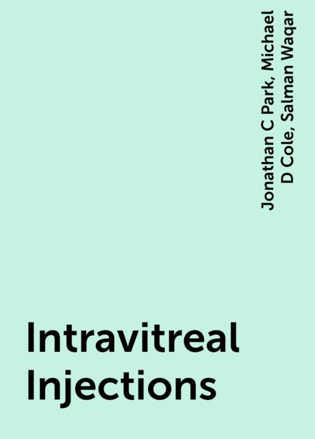 Intravitreal Injections, Jonathan C Park, Michael D Cole, Salman Waqar