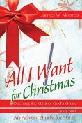 All I Want For Christmas Youth Study, James Moore, Cindy Klick