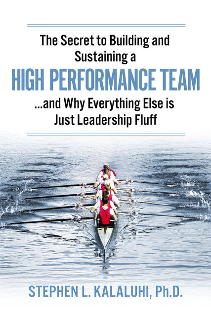The Secret to Building and Sustaining a High Performance Team, Stephen Kalaluhi