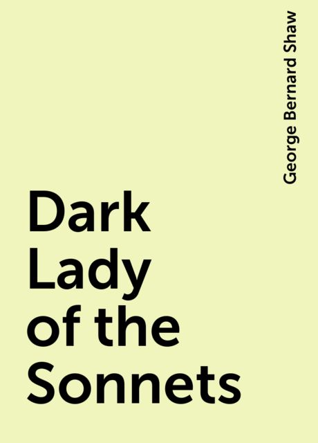 Dark Lady of the Sonnets, George Bernard Shaw