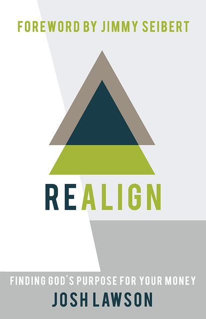 REALIGN: Finding God's Purpose for Your Money, Josh Lawson