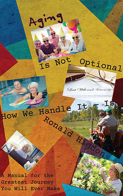 Aging Is Not Optional – How We Handle It Is, Ronald Higdon