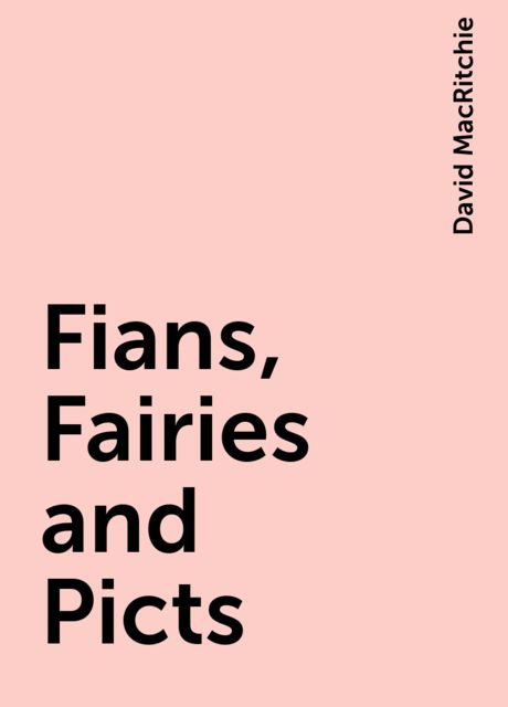 Fians, Fairies and Picts, David MacRitchie