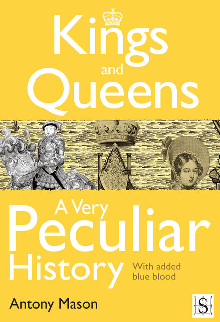 Kings and Queens – A Very Peculiar History, Antony Mason