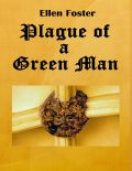 Plague of a Green Man, Ellen Foster