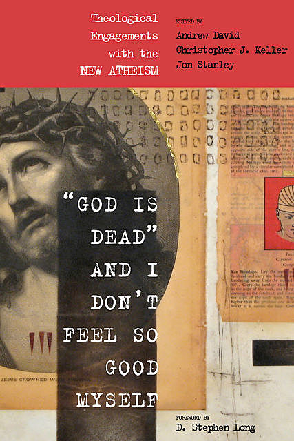 "God Is Dead"" and I Don't Feel So Good Myself, Andrew David, Christopher J. Keller, Jon Stanley"