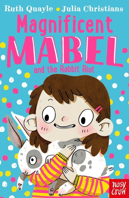Magnificent Mabel and the Rabbit Riot, Ruth Quayle
