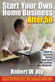 Start Your Own Home Business After 50, Robert Bly