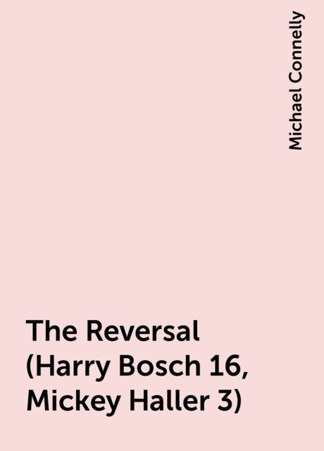 The Reversal (Harry Bosch 16, Mickey Haller 3), Michael Connelly