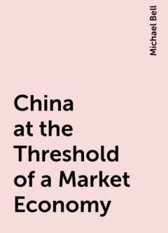 China at the Threshold of a Market Economy, Michael Bell