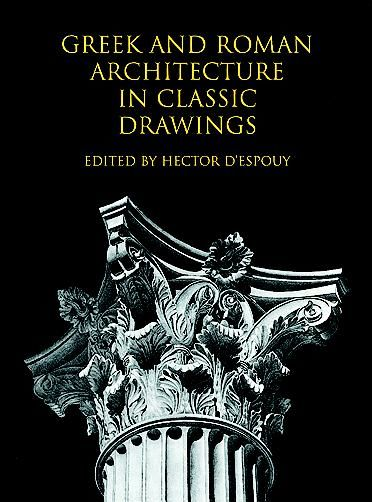Greek and Roman Architecture in Classic Drawings, Hector d'Espouy
