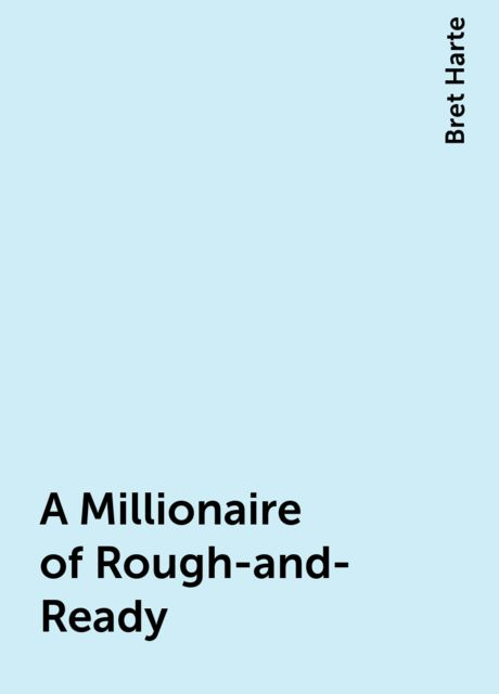 A Millionaire of Rough-and-Ready, Bret Harte
