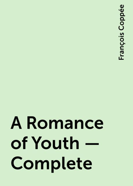 A Romance of Youth — Complete, François Coppée