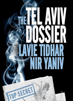 The Tel Aviv Dossier, Lavie Tidhar, Nir Yaniv