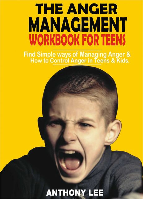 The Anger Management Workbook for Teens, Anthony Lee