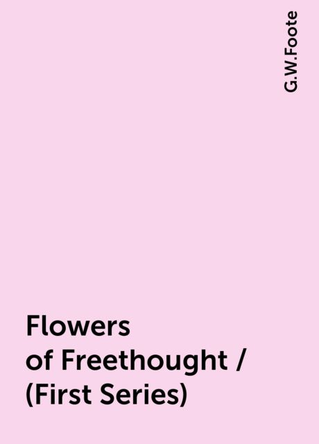 Flowers of Freethought / (First Series), G.W.Foote