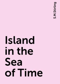 Island in the Sea of Time, S.M.Stirling