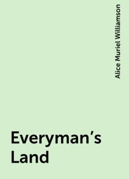 Everyman's Land, Alice Muriel Williamson
