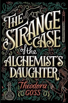 The Strange Case of the Alchemist's Daughter, Theodora Goss