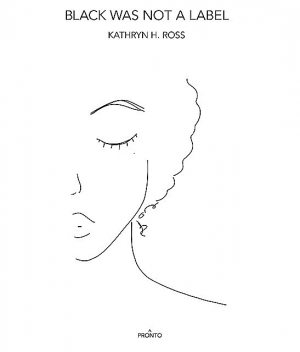 Black Was Not a Label, Kathryn Ross