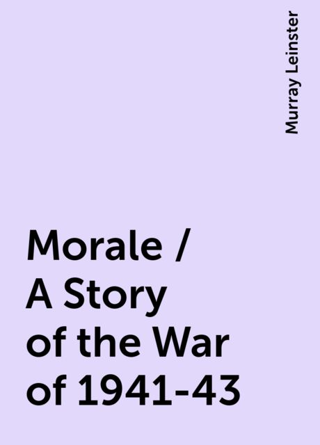 Morale / A Story of the War of 1941-43, Murray Leinster
