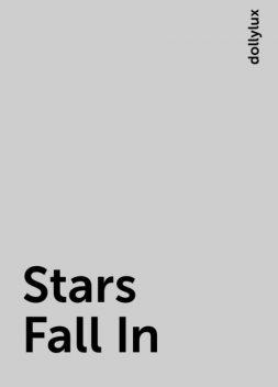 Stars Fall In, dollylux