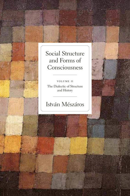Social Structure and Forms of Conciousness, Volume 2, Istvan Meszaros