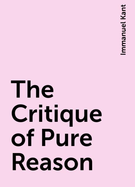 The Critique of Pure Reason, Immanuel Kant