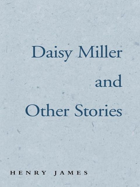 Daisy Miller and Other Stories, Henry James