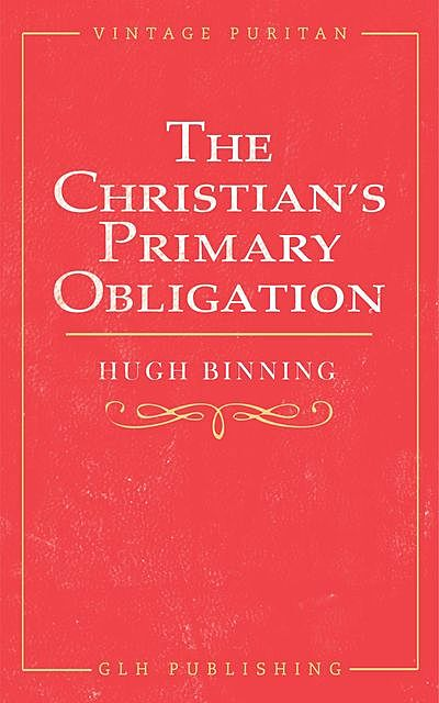 The Christian's Primary Obligation, Hugh Binning, M. Leishman