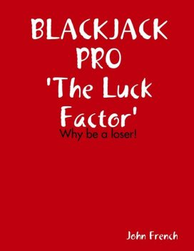 Blackjack Pro : The Luck Factor – Why Be a Loser, John French