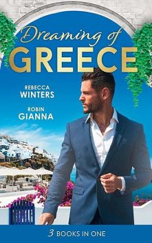 Dreaming Of… Greece: The Millionaire's True Worth / A Wedding for the Greek Tycoon / Her Greek Doctor's Proposal (Mills & Boon M&B), Rebecca Winters, Robin Gianna