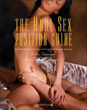 The Anal Sex Position Guide: The Best Positions for Easy, Exciting, Mind-Blowing Pleasure, Tristan Taormino