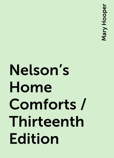 Nelson's Home Comforts / Thirteenth Edition, Mary Hooper