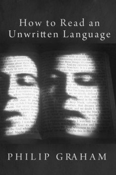 How to Read an Unwritten Language, Philip Graham