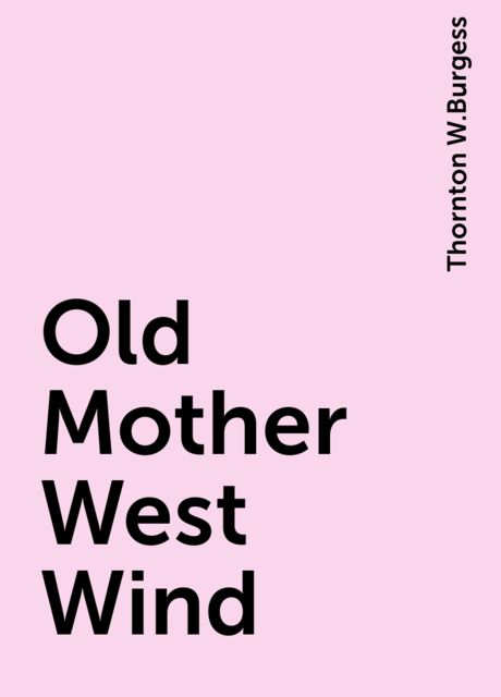 Old Mother West Wind, Thornton W.Burgess